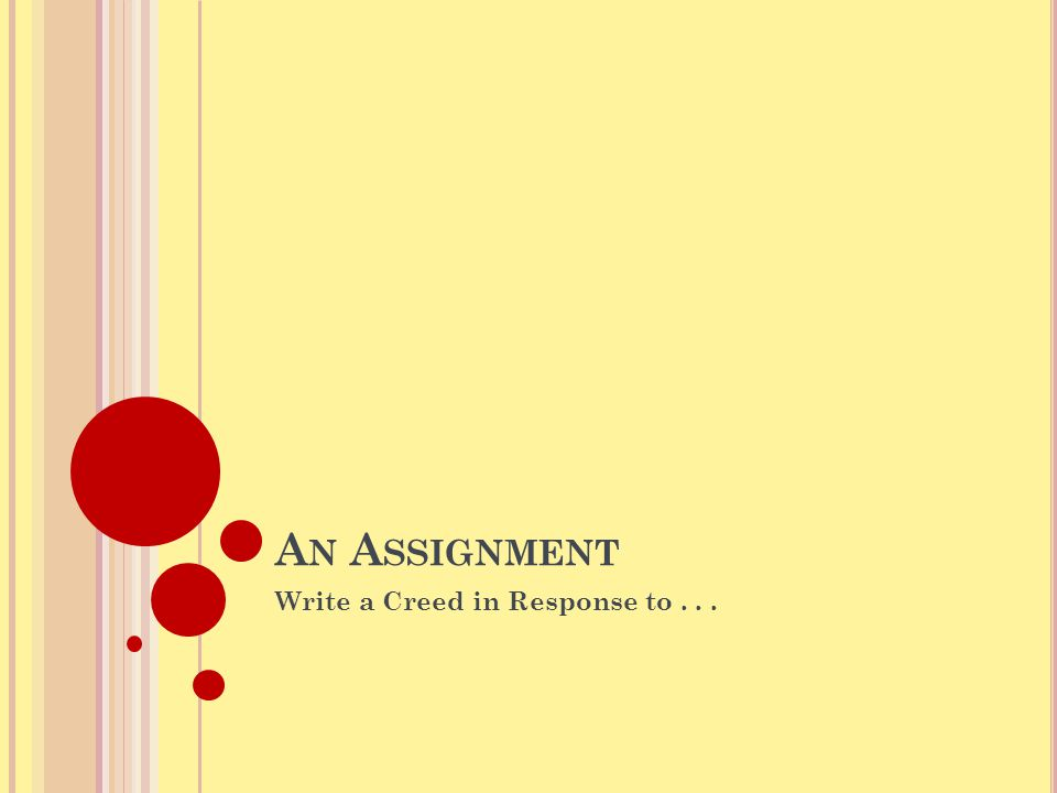 A N A SSIGNMENT Write a Creed in Response to...
