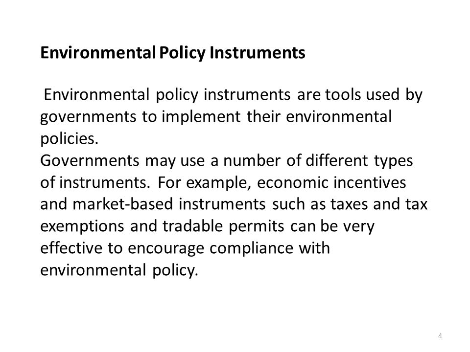Environmental Policy Instruments Environmental policy instruments are tools used by governments to implement their environmental policies.