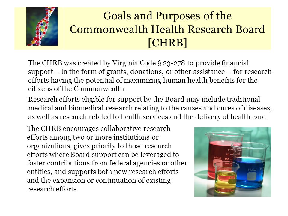 Calendar of Key Dates Goals and Purposes of the Commonwealth Health Research Board [CHRB] The CHRB was created by Virginia Code § 23-278 to provide fi