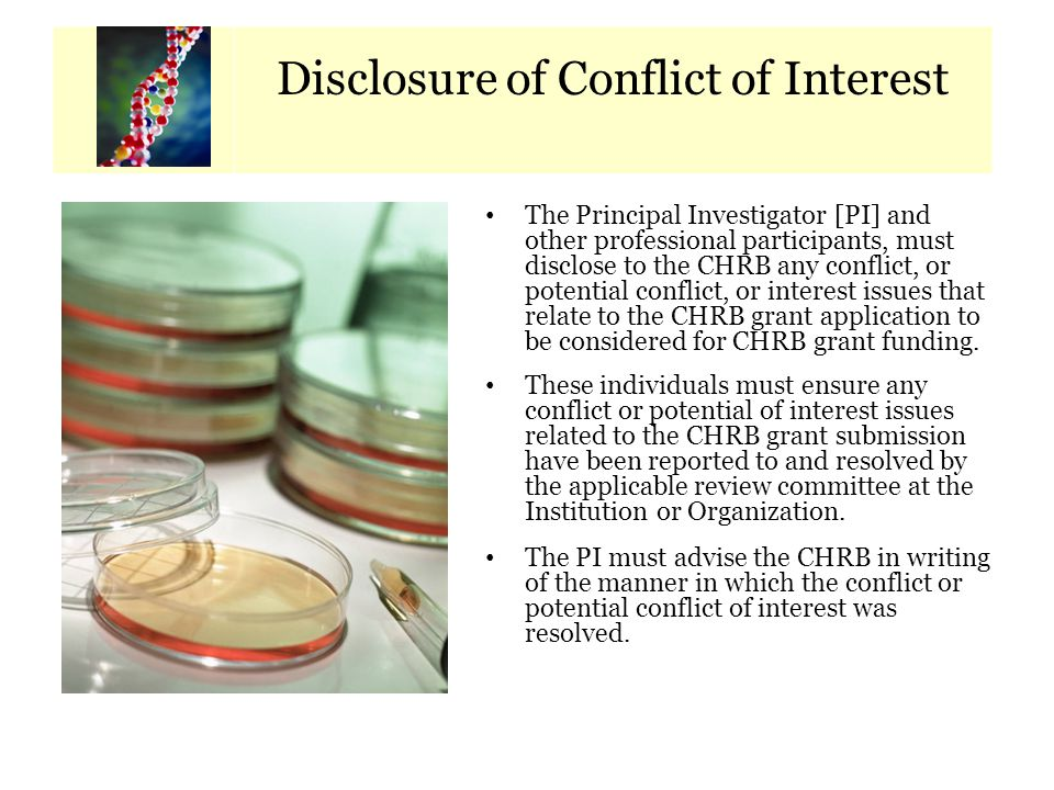 Calendar of Key Dates The Principal Investigator [PI] and other professional participants, must disclose to the CHRB any conflict, or potential confli