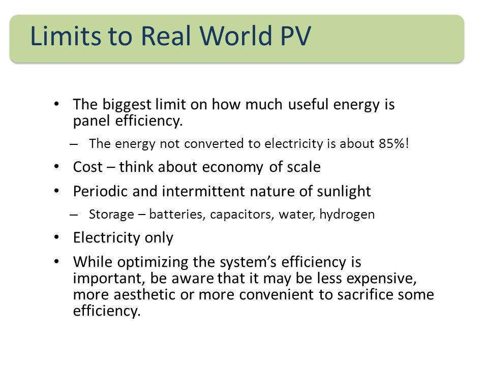 The biggest limit on how much useful energy is panel efficiency.