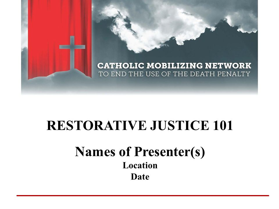 RESTORATIVE JUSTICE 101 Names of Presenter(s) Location Date
