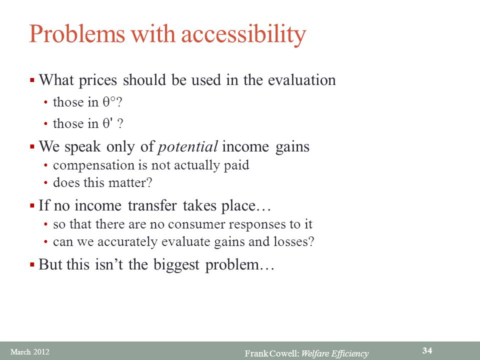 Frank Cowell: Welfare Efficiency Problems with accessibility  What prices should be used in the evaluation those in  ? those in  ' ?  We speak on