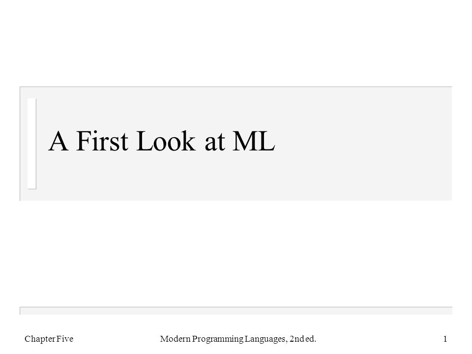 A First Look at ML Chapter FiveModern Programming Languages, 2nd ed.1