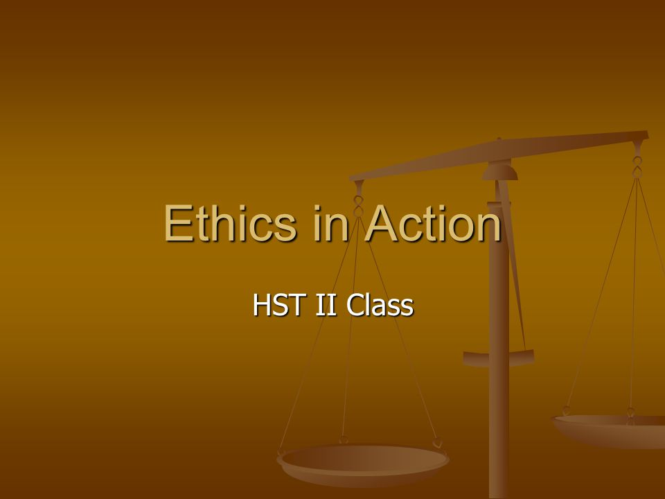 Ethics in Action HST II Class