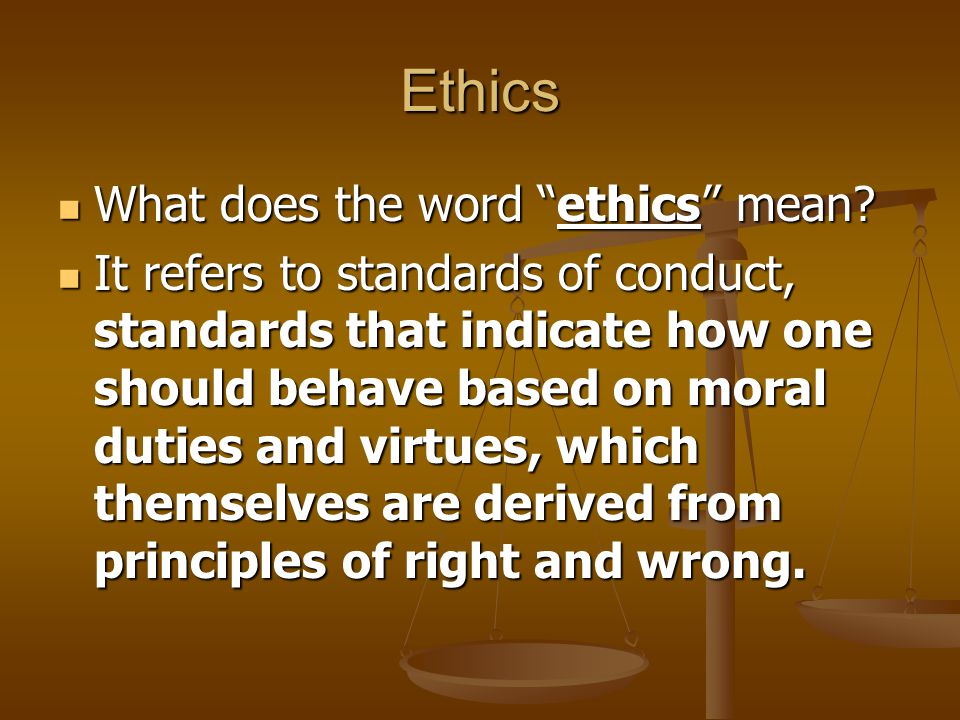 Ethics What does the word ethics mean. What does the word ethics mean.