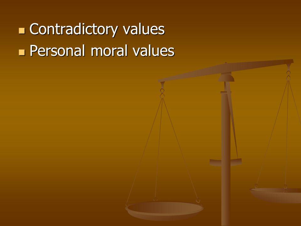 Contradictory values Contradictory values Personal moral values Personal moral values