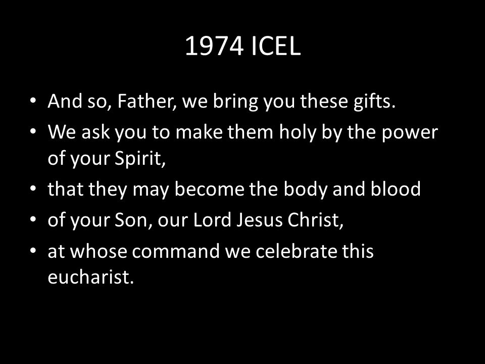 1974 ICEL And so, Father, we bring you these gifts.