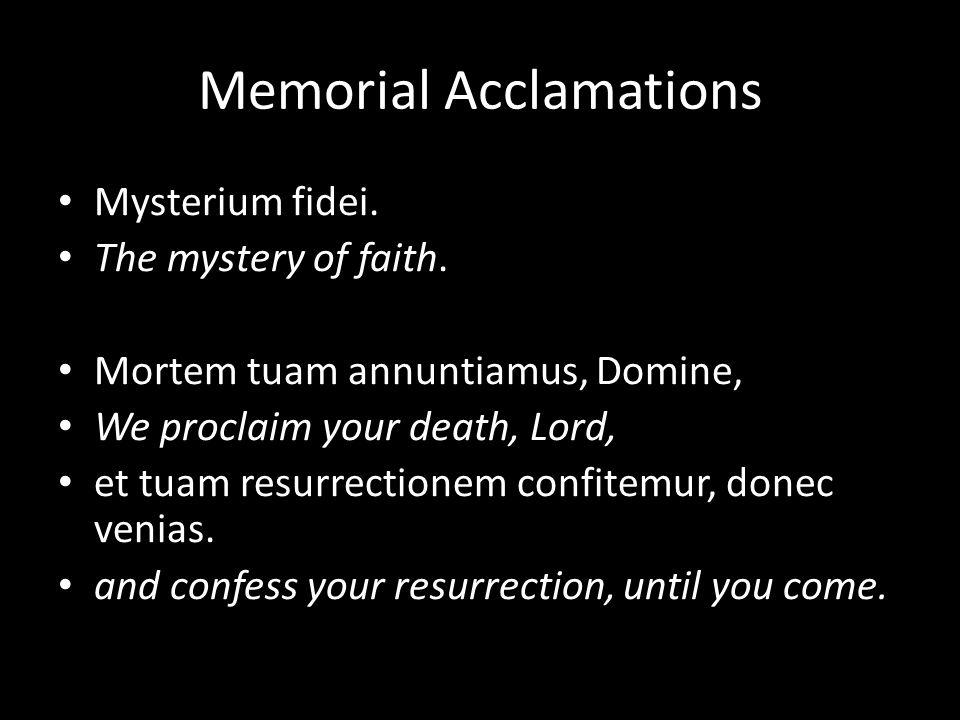 Memorial Acclamations Mysterium fidei. The mystery of faith.