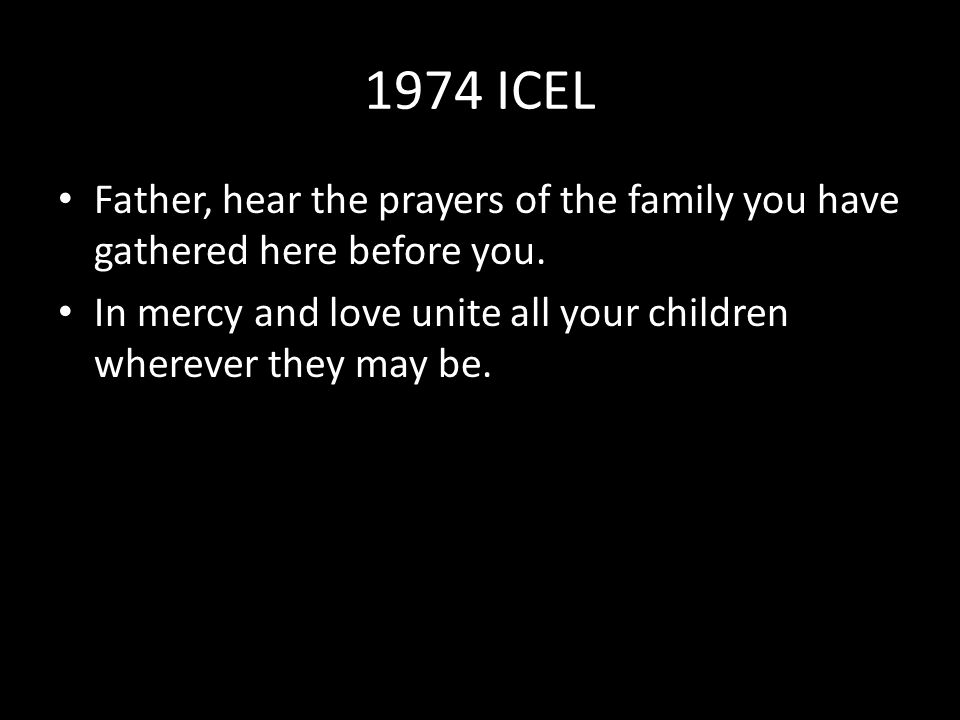 1974 ICEL Father, hear the prayers of the family you have gathered here before you.