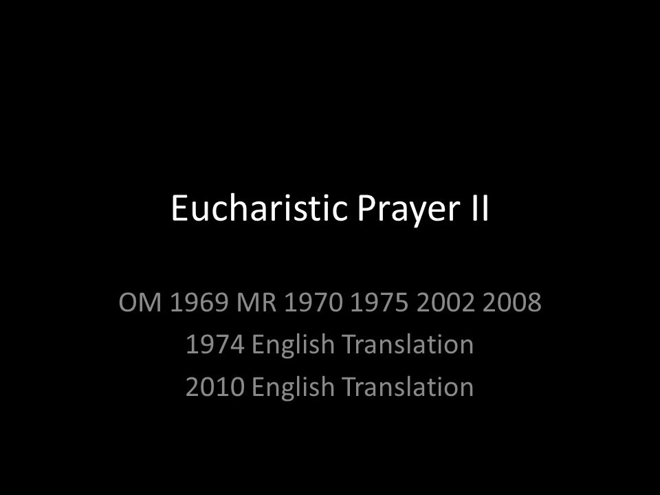 Eucharistic Prayer II OM 1969 MR 1970 1975 2002 2008 1974 English Translation 2010 English Translation