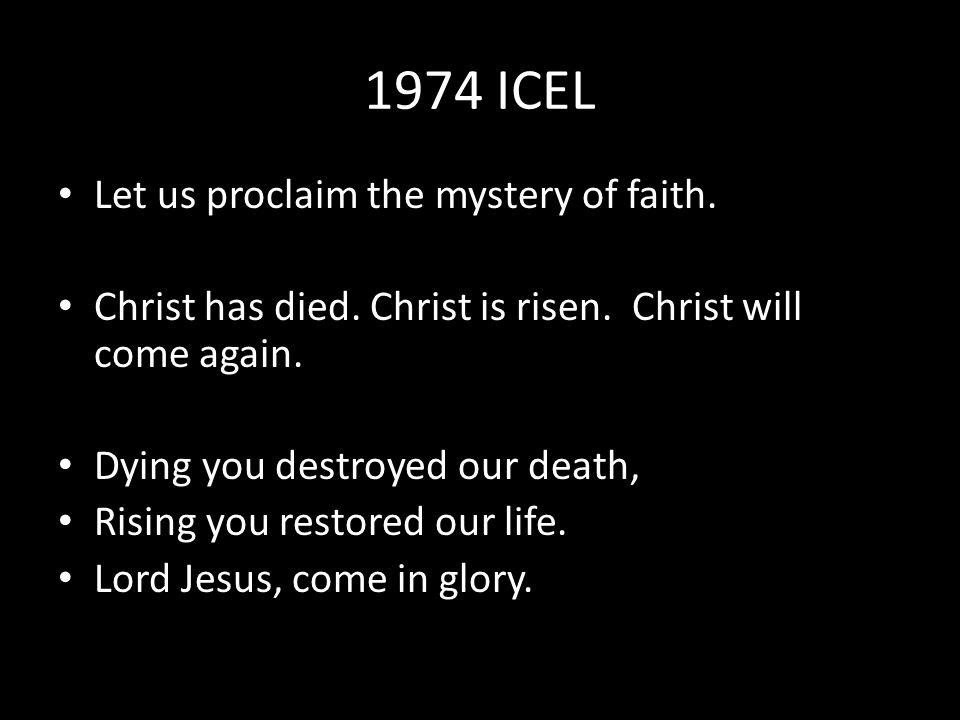1974 ICEL Let us proclaim the mystery of faith. Christ has died.