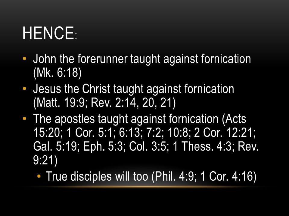 HENCE : John the forerunner taught against fornication (Mk.