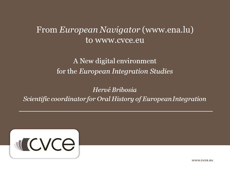 From European Navigator (www.ena.lu) to www.cvce.eu A New digital environment for the European Integration Studies Hervé Bribosia Scientific coordinat