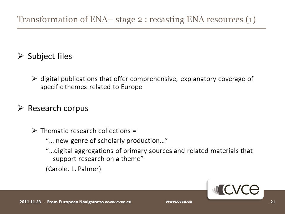  Subject files  digital publications that offer comprehensive, explanatory coverage of specific themes related to Europe  Research corpus  Themati