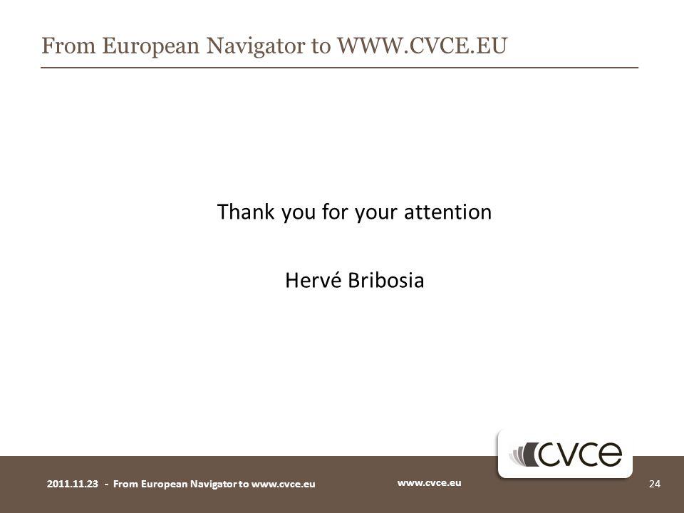 Thank you for your attention Hervé Bribosia www.cvce.eu 242011.11.23 - From European Navigator to www.cvce.eu From European Navigator to WWW.CVCE.EU