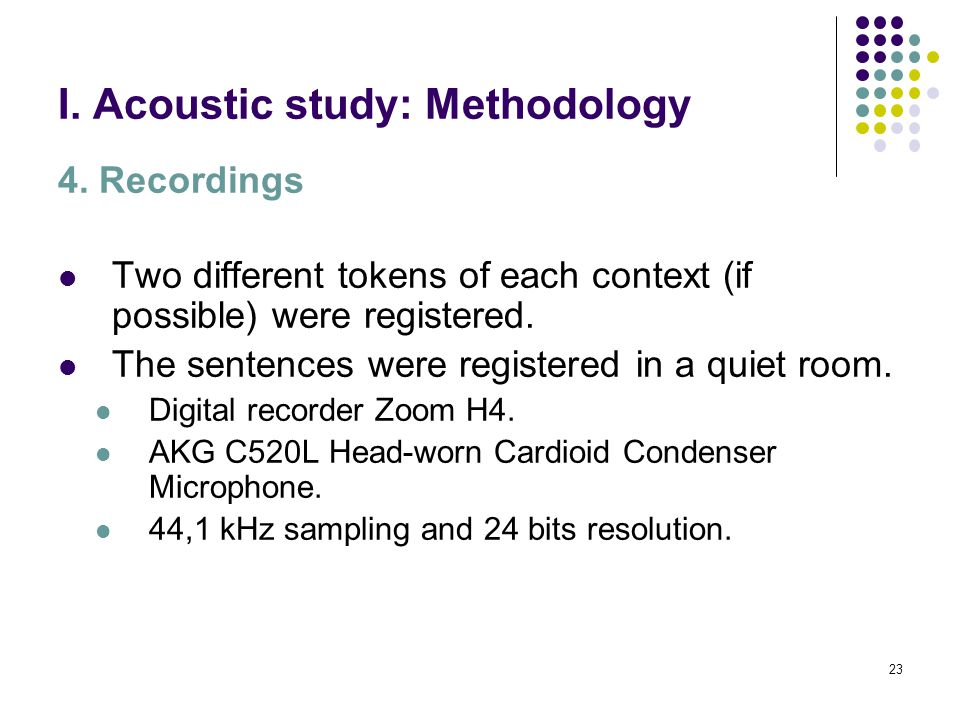 22 I. Acoustic study: Methodology 3. Sequences analyzed The sequences were situated at the end of a phonological phrase… …inside the sentence: Ex.: Té