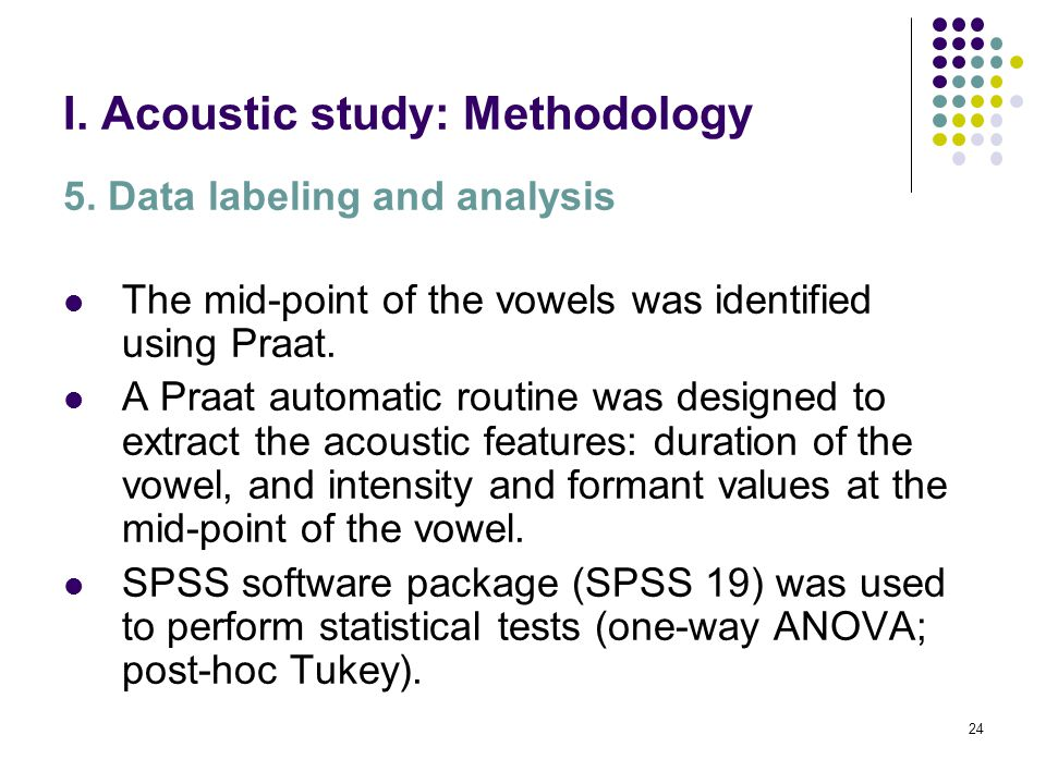 23 I. Acoustic study: Methodology 4. Recordings Two different tokens of each context (if possible) were registered. The sentences were registered in a