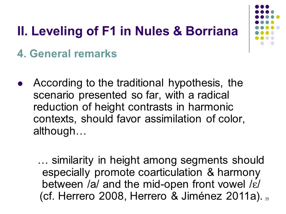 38 II. Leveling of F1 in Nules & Borriana 4. General remarks Typological relevance: The Valencian case was special among Iberian harmony processes sin