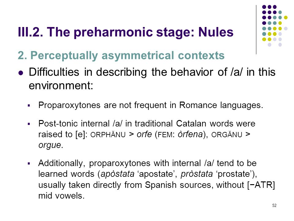 51 III.2. The preharmonic stage: Nules 2. Perceptually asymmetrical contexts Word-final /a/ is protected from total assimilation by its relative promi
