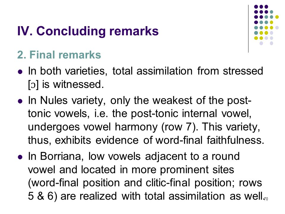 69 IV. Concluding remarks 2. Final remarks Generally speaking, differences in height among [−ATR] vowels do not seem to restrict their capability to t