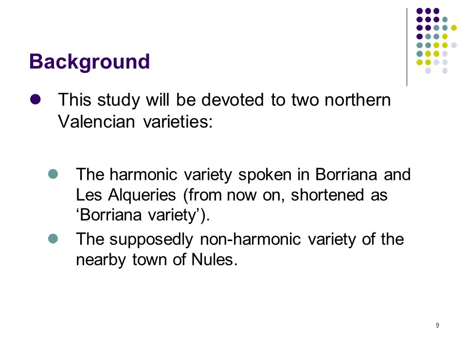 9 This study will be devoted to two northern Valencian varieties: The harmonic variety spoken in Borriana and Les Alqueries (from now on, shortened as 'Borriana variety').