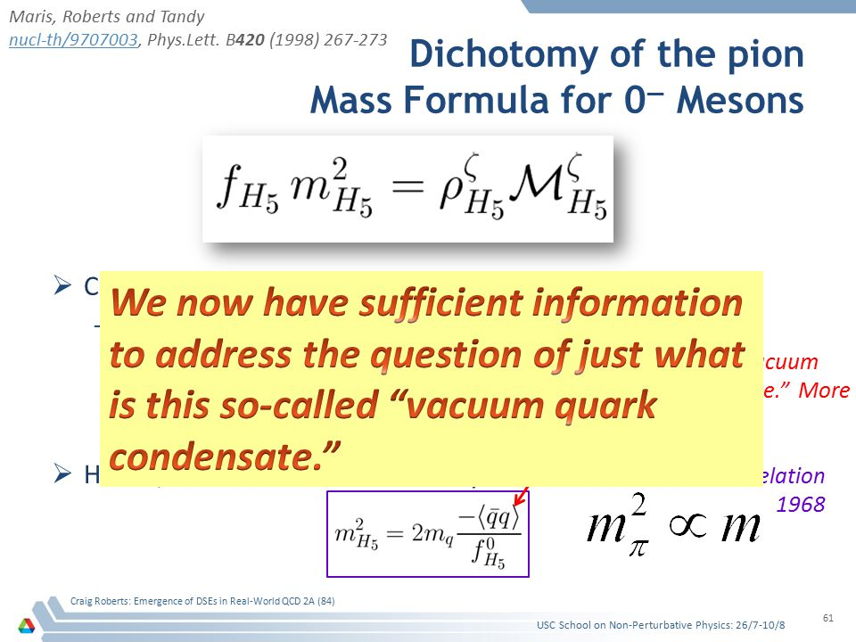 Dichotomy of the pion Mass Formula for 0 — Mesons  Consider the case of light quarks; namely, m q ≈ 0 –If chiral symmetry is dynamically broken, then