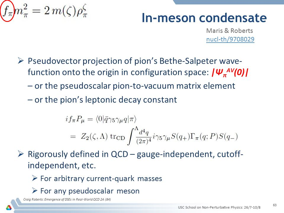 In-meson condensate Craig Roberts: Emergence of DSEs in Real-World QCD 2A (84) 63  Pseudovector projection of pion's Bethe-Salpeter wave- function on