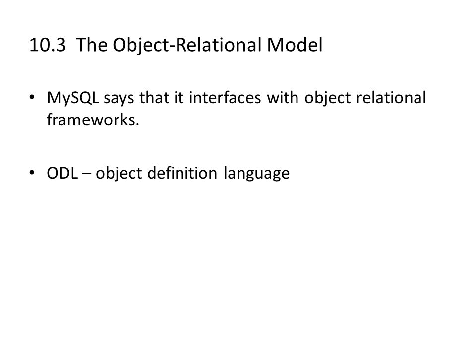 10.3 The Object-Relational Model MySQL says that it interfaces with object relational frameworks.