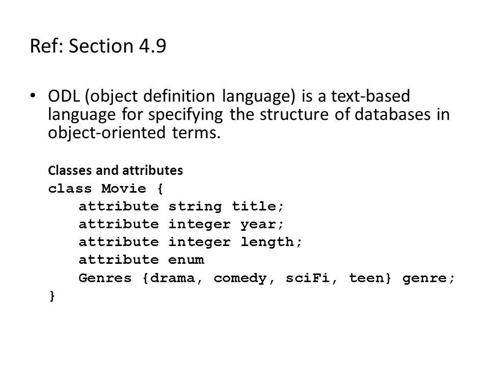 Ref: Section 4.9 ODL (object definition language) is a text-based language for specifying the structure of databases in object-oriented terms.