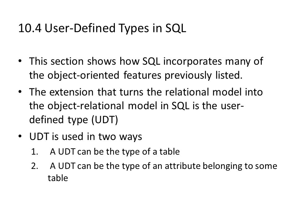 10.4 User-Defined Types in SQL This section shows how SQL incorporates many of the object-oriented features previously listed.