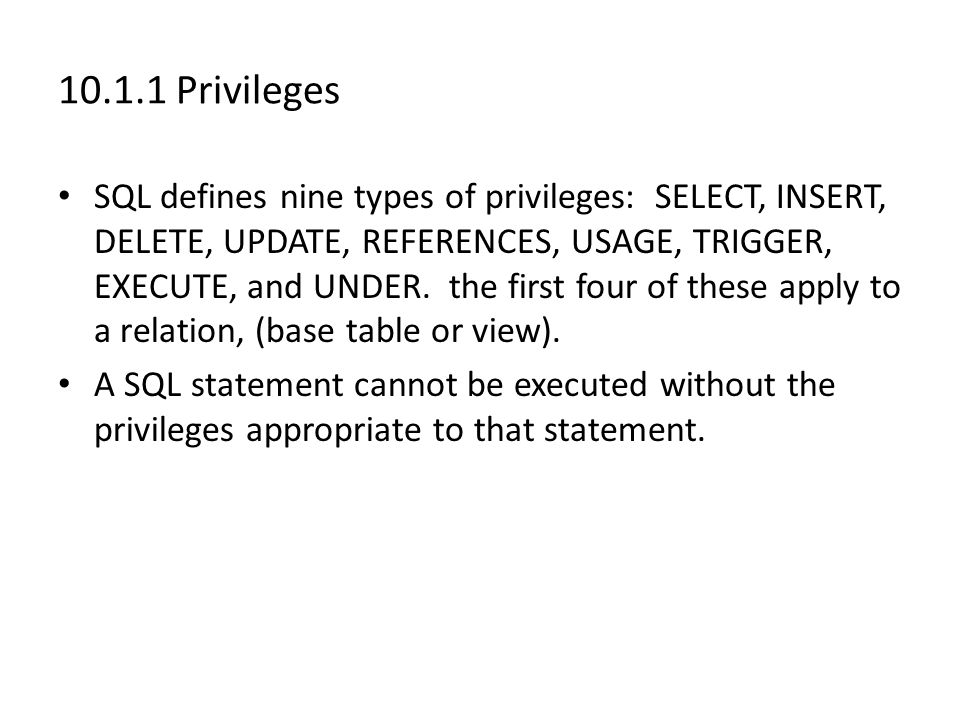 Revoking Privileges 3 Can replace REVOKE by REVOKE GRANT OPTION FOR, in which case the core privileges themselves remain, but the option to grant them to others is removed.
