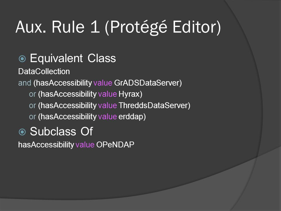 Aux. Rule 1 (Protégé Editor)  Equivalent Class DataCollection and (hasAccessibility value GrADSDataServer) or (hasAccessibility value Hyrax) or (hasA
