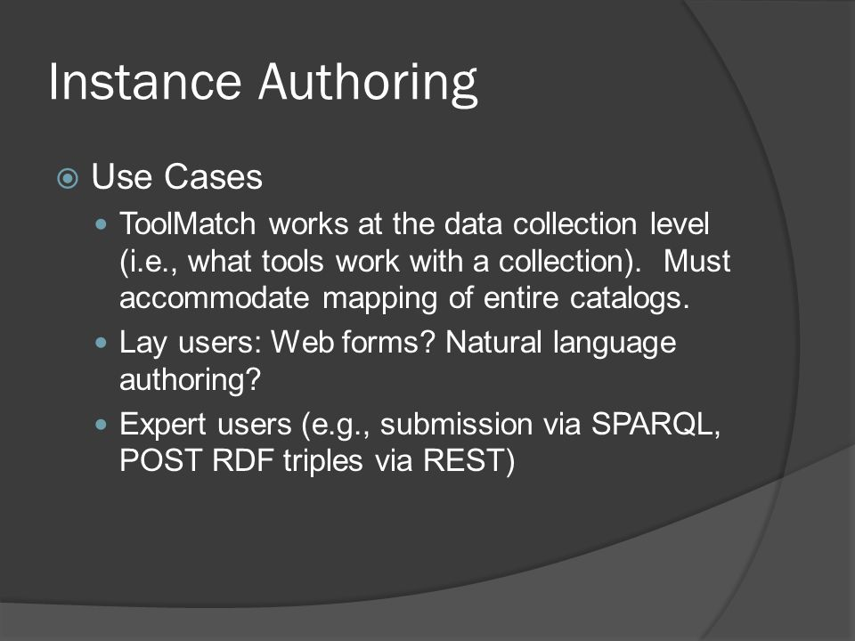 Instance Authoring  Use Cases ToolMatch works at the data collection level (i.e., what tools work with a collection).