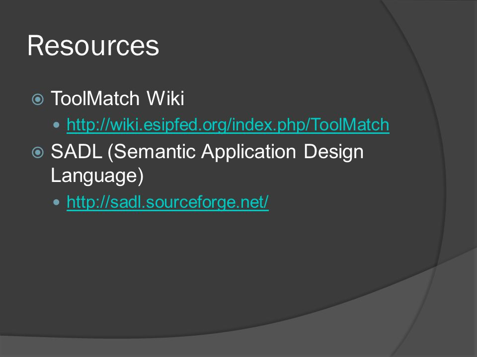 Resources  ToolMatch Wiki http://wiki.esipfed.org/index.php/ToolMatch  SADL (Semantic Application Design Language) http://sadl.sourceforge.net/