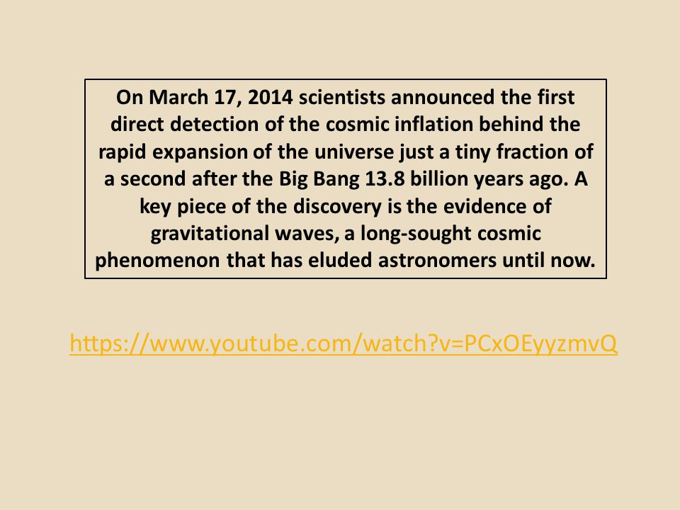 On March 17, 2014 scientists announced the first direct detection of the cosmic inflation behind the rapid expansion of the universe just a tiny fract
