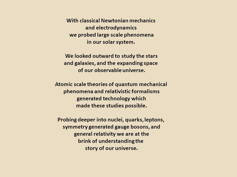 With classical Newtonian mechanics and electrodynamics we probed large scale phenomena in our solar system. We looked outward to study the stars and g