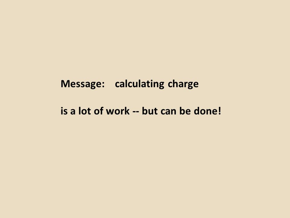 Message: calculating charge is a lot of work -- but can be done!
