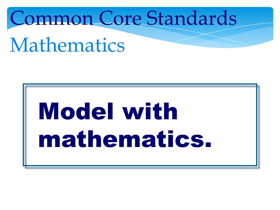 Common Core Standards Mathematics Model with mathematics.