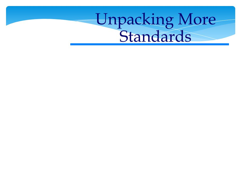 Unpacking More Standards