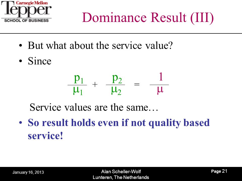Page 21 Alan Scheller-Wolf Lunteren, The Netherlands January 16, 2013 Dominance Result (III) But what about the service value? Since Service values ar