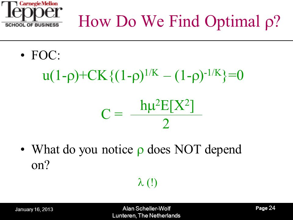 Page 24 Alan Scheller-Wolf Lunteren, The Netherlands January 16, 2013 How Do We Find Optimal  FOC: What do you notice  does NOT depend on?  (!) u