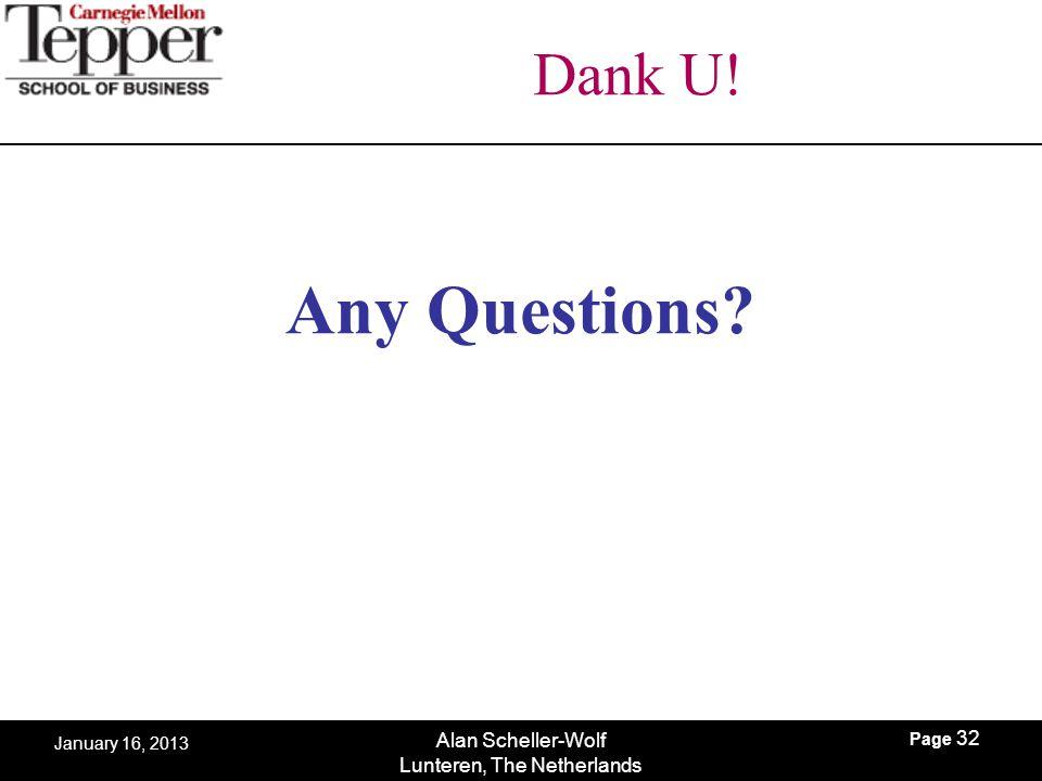 Page 32 Alan Scheller-Wolf Lunteren, The Netherlands January 16, 2013 Dank U! Any Questions?