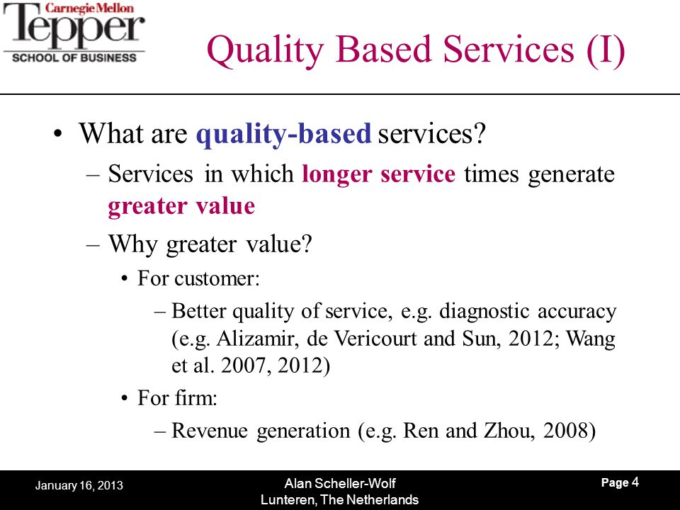 Page 4 Alan Scheller-Wolf Lunteren, The Netherlands January 16, 2013 Quality Based Services (I) What are quality-based services? –Services in which lo