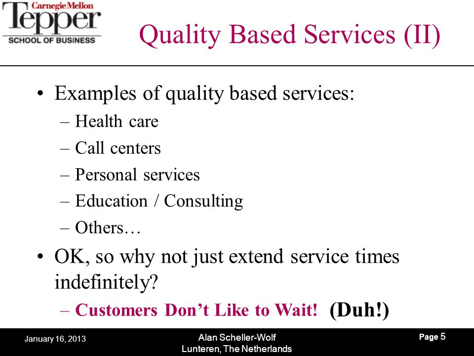 Page 5 Alan Scheller-Wolf Lunteren, The Netherlands January 16, 2013 Quality Based Services (II) Examples of quality based services: –Health care –Cal