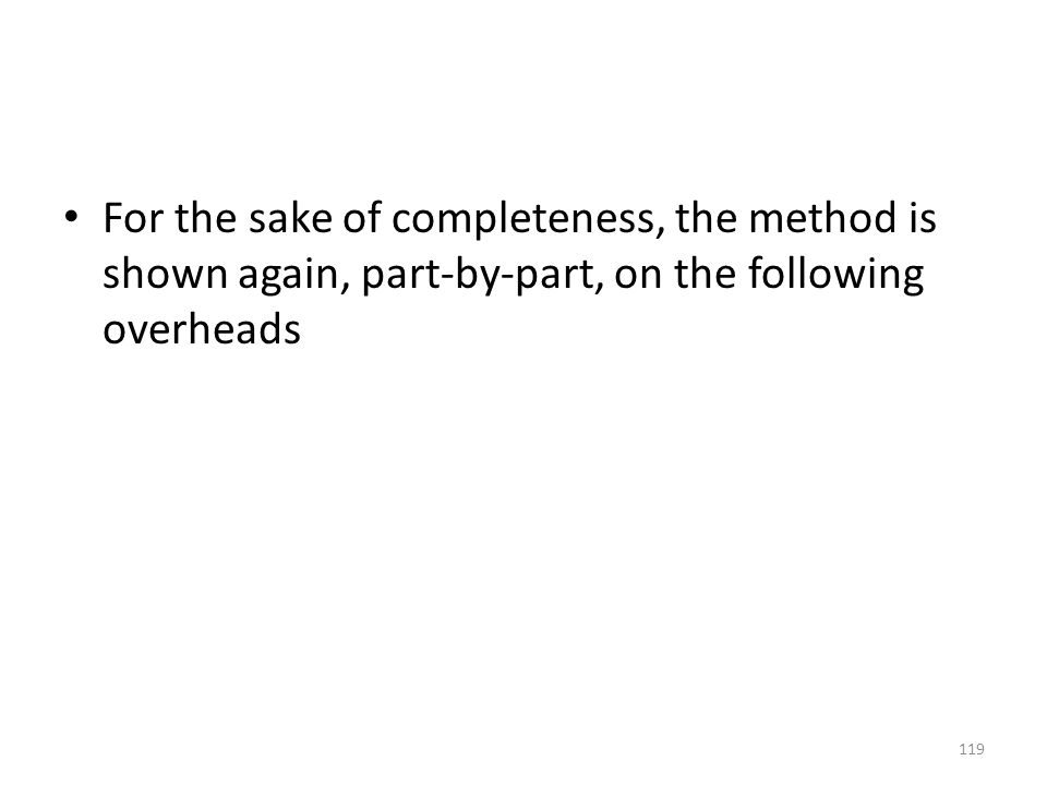 For the sake of completeness, the method is shown again, part-by-part, on the following overheads 119