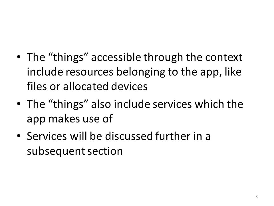 For the time being, if you recall the boxes within boxes development analogy for programming, you can think of the context as being the biggest of the boxes containing components related to an app 9