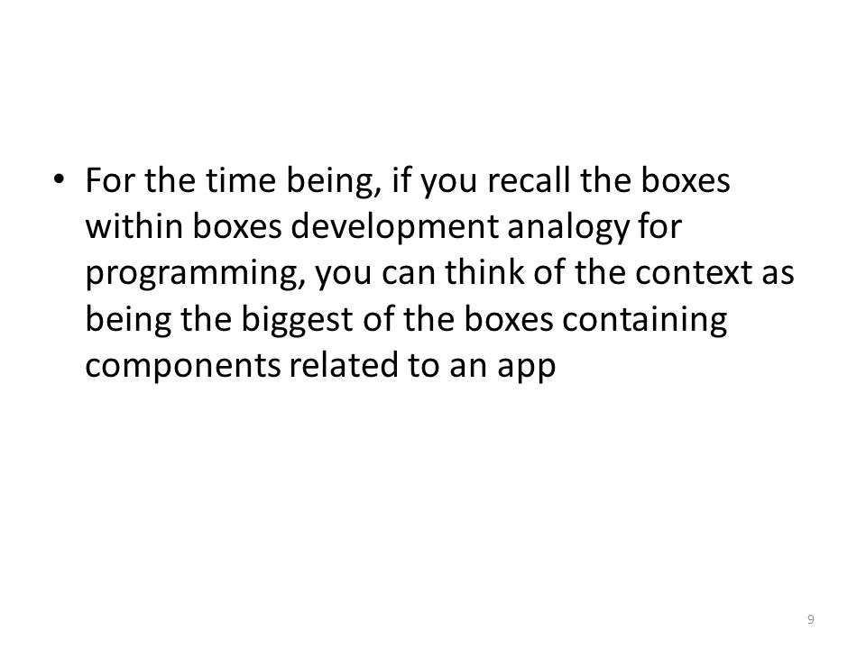 Summary of Contexts In summary, even though we don't have a particular practical use for the context yet, it is important to understand the concept: The context is the central organizing principle underlying app development 20