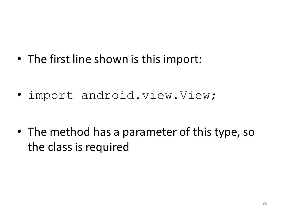 The first line shown is this import: import android.view.View; The method has a parameter of this type, so the class is required 95