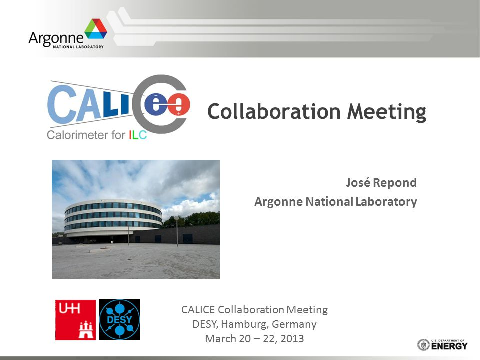 Collaboration Meeting José Repond Argonne National Laboratory CALICE Collaboration Meeting DESY, Hamburg, Germany March 20 – 22, 2013